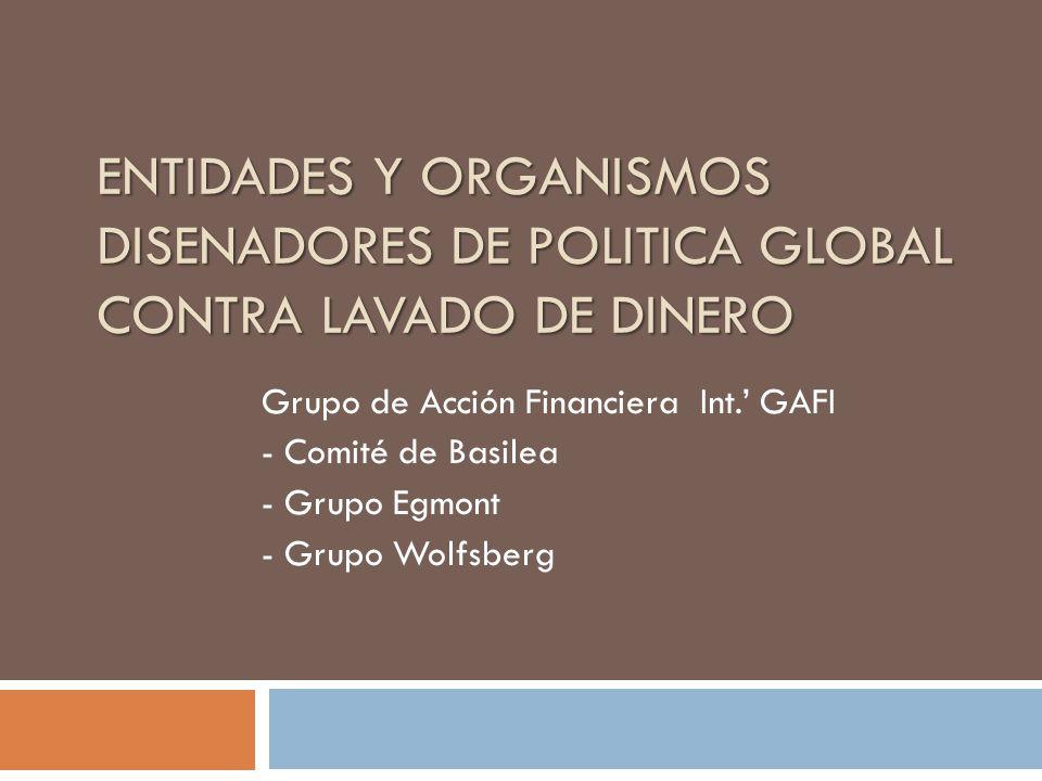 Políticas Globales Anti-Lavado Recomiendan Entrenamiento Capacitación Educación y Cultura GAFI BASILEA Grupo WOLFBERG Grupo Egmont COSO I - II