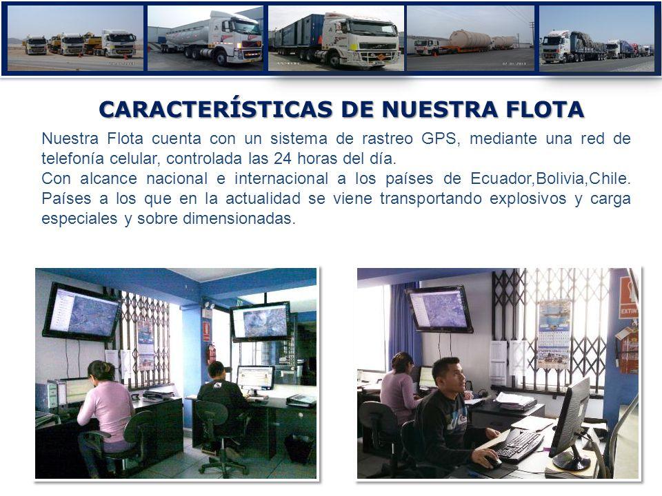 CARACTERÍSTICASDE NUESTRA FLOTA CARACTERÍSTICAS DE NUESTRA FLOTA Nuestra Flota cuenta con un sistema de rastreo GPS, mediante una red de telefonía celular, controlada las 24 horas del día.