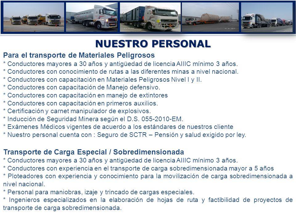 NUESTRO PERSONAL Para el transporte de Materiales Peligrosos * Conductores mayores a 30 años y antigüedad de licencia AIIIC mínimo 3 años. * Conductor