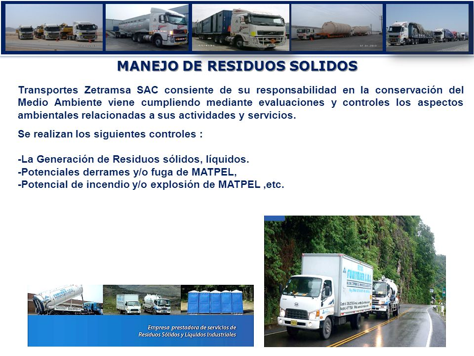 MANEJO DE RESIDUOS SOLIDOS Transportes Zetramsa SAC consiente de su responsabilidad en la conservación del Medio Ambiente viene cumpliendo mediante evaluaciones y controles los aspectos ambientales relacionadas a sus actividades y servicios.