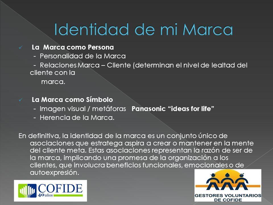 La Marca como Persona - Personalidad de la Marca - Relaciones Marca – Cliente (determinan el nivel de lealtad del cliente con la marca. La Marca como