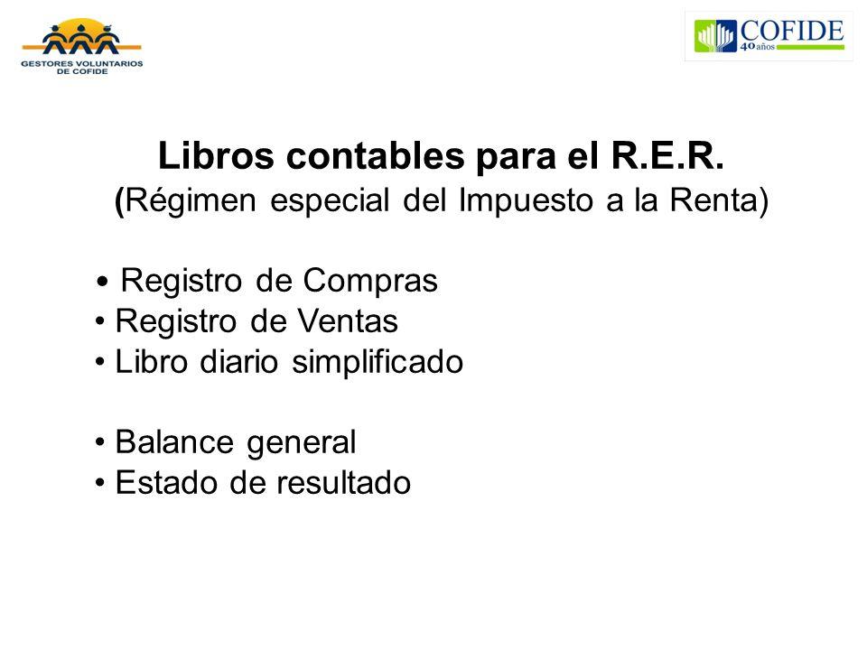 Libros contables para el R.E.R. (Régimen especial del Impuesto a la Renta) Registro de Compras Registro de Ventas Libro diario simplificado Balance ge