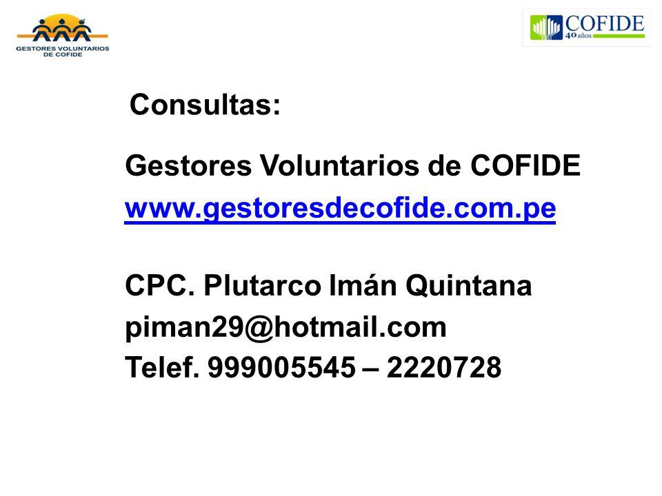 Consultas: Gestores Voluntarios de COFIDE www.gestoresdecofide.com.pe CPC. Plutarco Imán Quintana piman29@hotmail.com Telef. 999005545 – 2220728