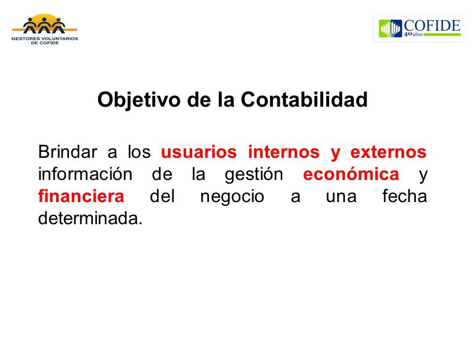 Objetivo de la Contabilidad Brindar a los usuarios internos y externos información de la gestión económica y financiera del negocio a una fecha determinada.