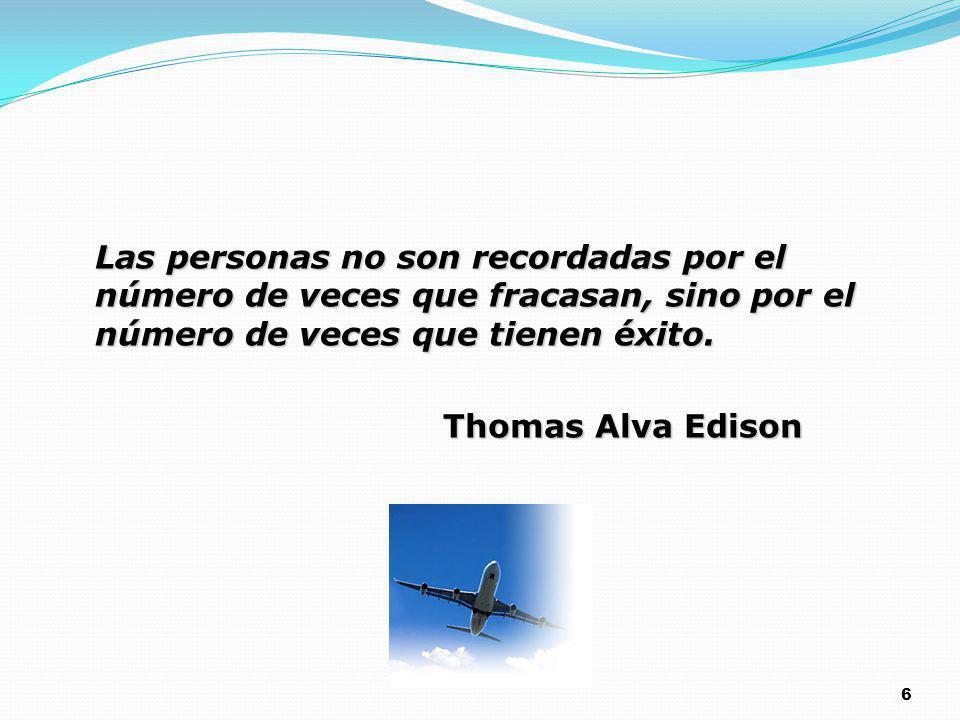 6 Las personas no son recordadas por el número de veces que fracasan, sino por el número de veces que tienen éxito. Thomas Alva Edison