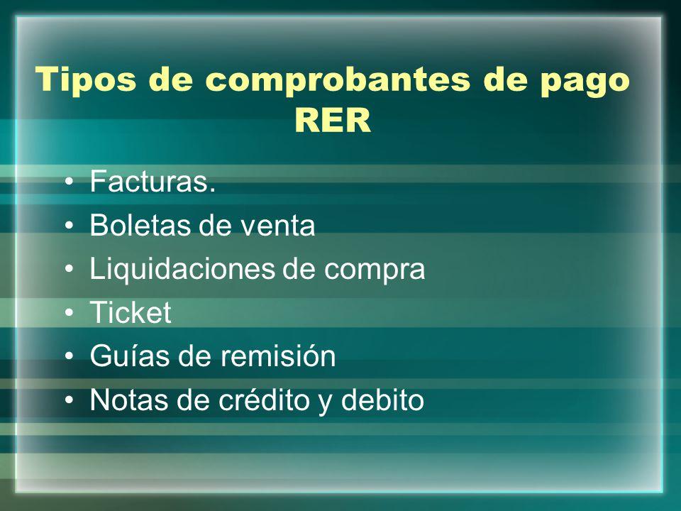Tipos de comprobantes de pago RER Facturas. Boletas de venta Liquidaciones de compra Ticket Guías de remisión Notas de crédito y debito