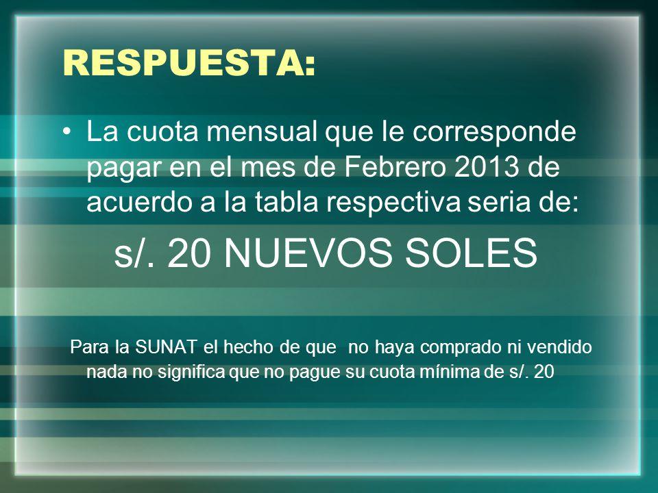 RESPUESTA: La cuota mensual que le corresponde pagar en el mes de Febrero 2013 de acuerdo a la tabla respectiva seria de: s/. 20 NUEVOS SOLES Para la
