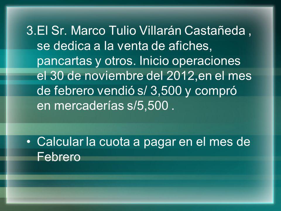 3.El Sr. Marco Tulio Villarán Castañeda, se dedica a la venta de afiches, pancartas y otros. Inicio operaciones el 30 de noviembre del 2012,en el mes