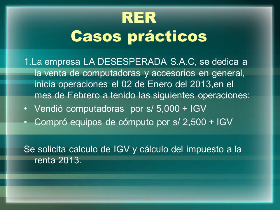 RER Casos prácticos 1.La empresa LA DESESPERADA S.A.C, se dedica a la venta de computadoras y accesorios en general, inicia operaciones el 02 de Enero