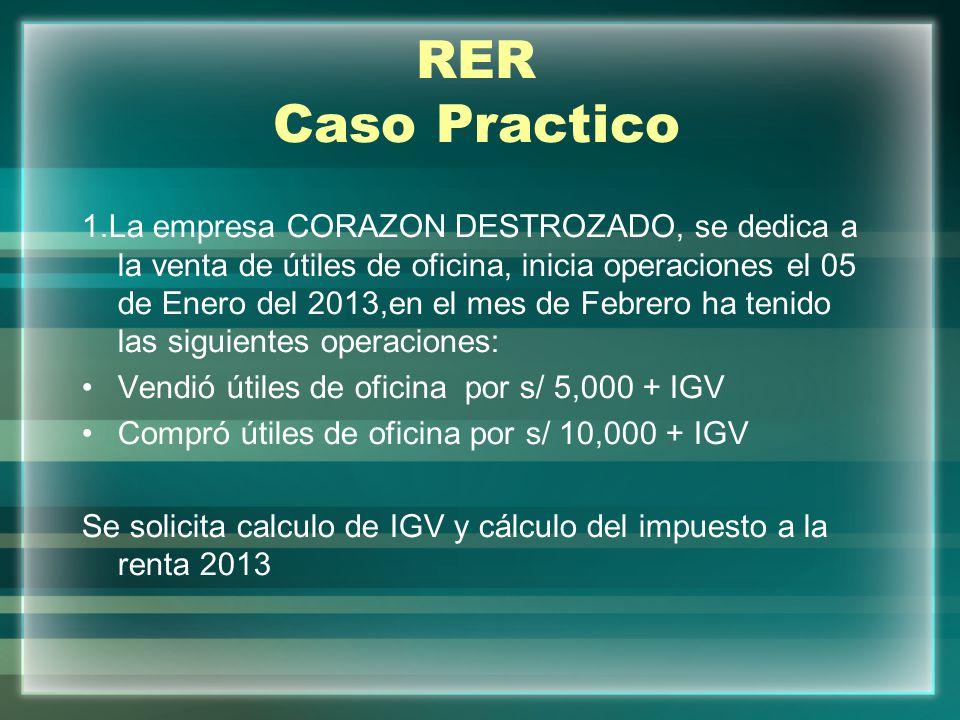 RER Caso Practico 1.La empresa CORAZON DESTROZADO, se dedica a la venta de útiles de oficina, inicia operaciones el 05 de Enero del 2013,en el mes de