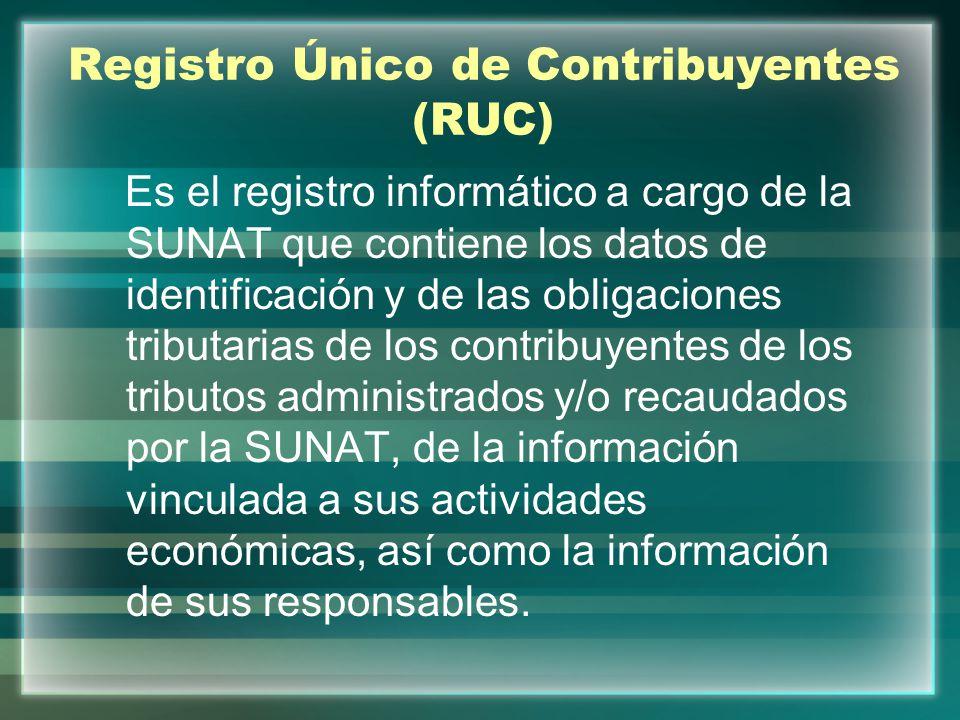 Registro Único de Contribuyentes (RUC) Es el registro informático a cargo de la SUNAT que contiene los datos de identificación y de las obligaciones t