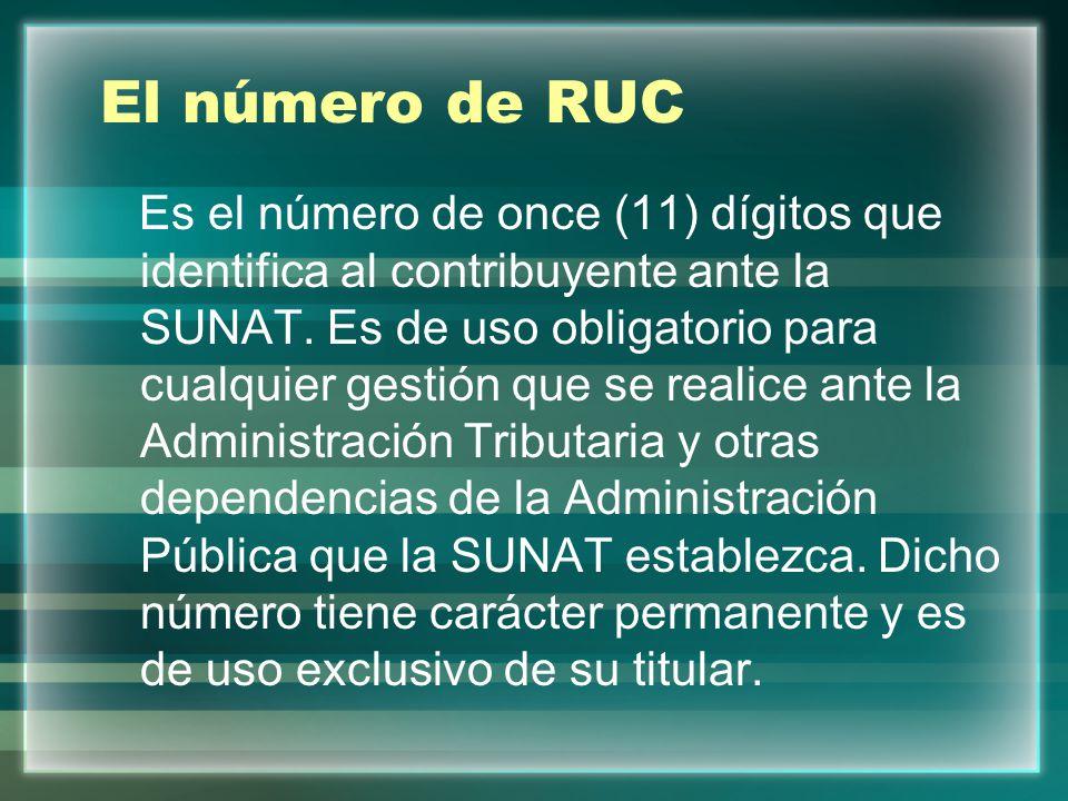 El número de RUC Es el número de once (11) dígitos que identifica al contribuyente ante la SUNAT. Es de uso obligatorio para cualquier gestión que se