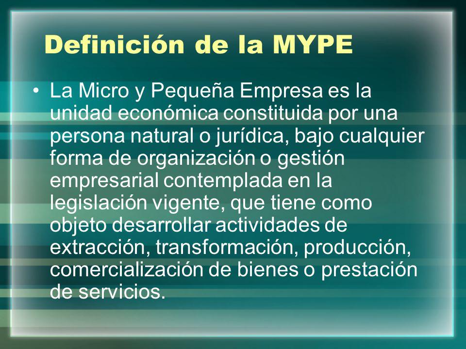 Definición de la MYPE La Micro y Pequeña Empresa es la unidad económica constituida por una persona natural o jurídica, bajo cualquier forma de organi