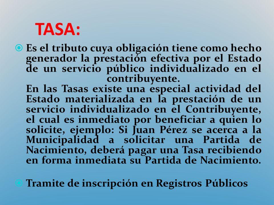 TASA: Es el tributo cuya obligación tiene como hecho generador la prestación efectiva por el Estado de un servicio público individualizado en el contr