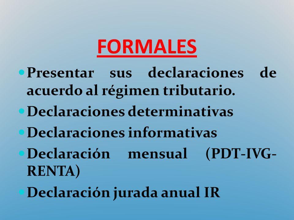 FORMALES Presentar sus declaraciones de acuerdo al régimen tributario. Declaraciones determinativas Declaraciones informativas Declaración mensual (PD