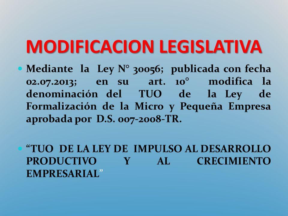 MODIFICACION LEGISLATIVA Mediante la Ley N° 30056; publicada con fecha 02.07.2013; en su art. 10° modifica la denominación del TUO de la Ley de Formal