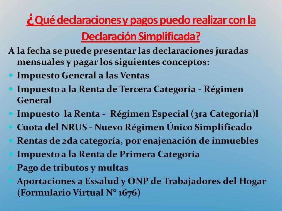 ¿ Qué declaraciones y pagos puedo realizar con la Declaración Simplificada? A la fecha se puede presentar las declaraciones juradas mensuales y pagar