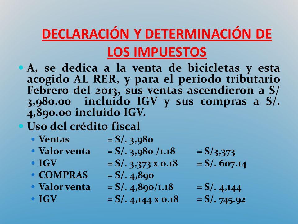 DECLARACIÓN Y DETERMINACIÓN DE LOS IMPUESTOS A, se dedica a la venta de bicicletas y esta acogido AL RER, y para el periodo tributario Febrero del 201