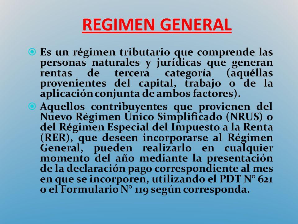 REGIMEN GENERAL Es un régimen tributario que comprende las personas naturales y jurídicas que generan rentas de tercera categoría (aquéllas provenient