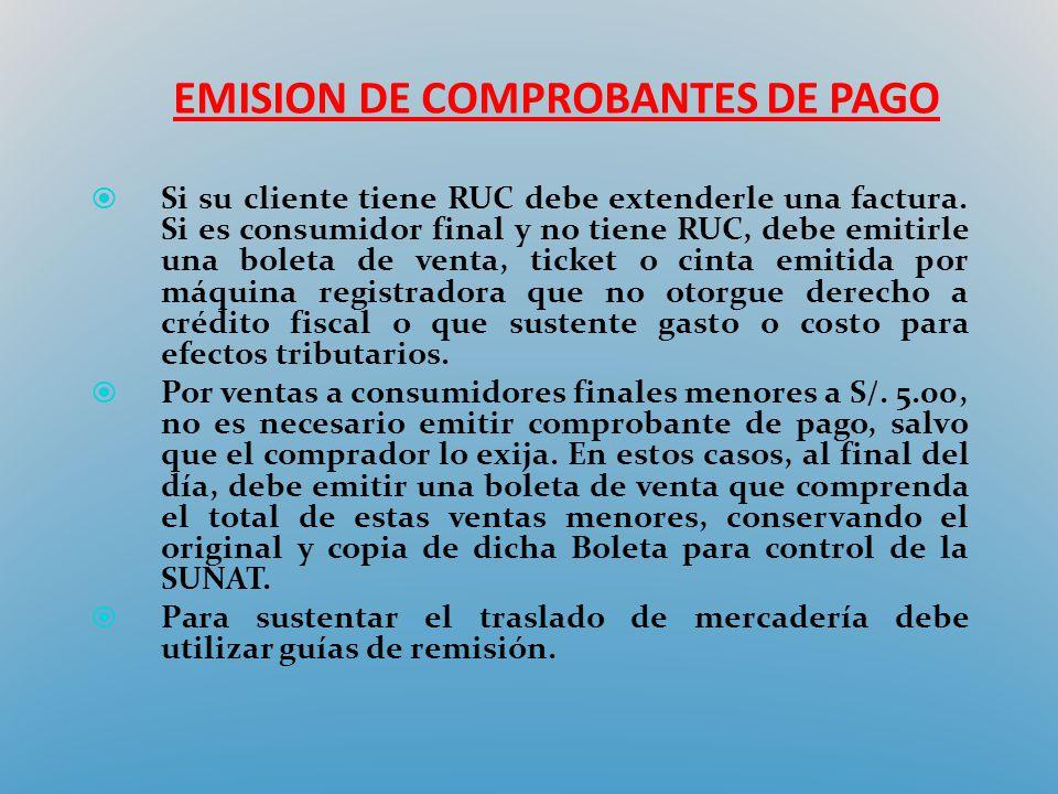 EMISION DE COMPROBANTES DE PAGO Si su cliente tiene RUC debe extenderle una factura. Si es consumidor final y no tiene RUC, debe emitirle una boleta d