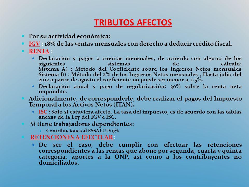 TRIBUTOS AFECTOS Por su actividad económica: IGV : 18% de las ventas mensuales con derecho a deducir crédito fiscal. RENTA : Declaración y pagos a cue