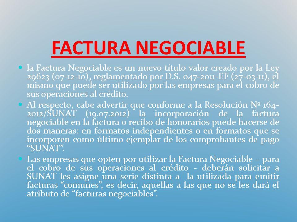 FACTURA NEGOCIABLE la Factura Negociable es un nuevo título valor creado por la Ley 29623 (07-12-10), reglamentado por D.S. 047-2011-EF (27-03-11), el