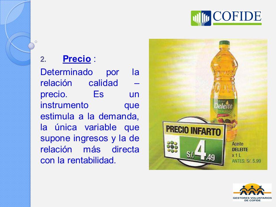 2. Precio : Determinado por la relación calidad – precio. Es un instrumento que estimula a la demanda, la única variable que supone ingresos y la de r