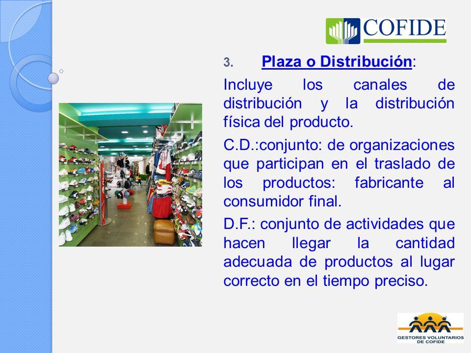 3. Plaza o Distribución: Incluye los canales de distribución y la distribución física del producto. C.D.:conjunto: de organizaciones que participan en