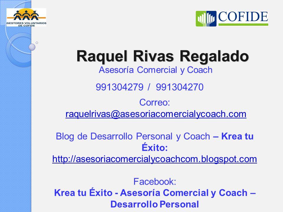 Raquel Rivas Regalado Asesoría Comercial y Coach 991304279 / 991304270 Correo: raquelrivas@asesoriacomercialycoach.com Blog de Desarrollo Personal y C