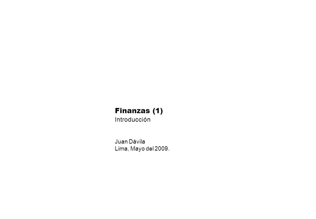 Finanzas (1) Introducción Juan Dávila Lima, Mayo del 2009.