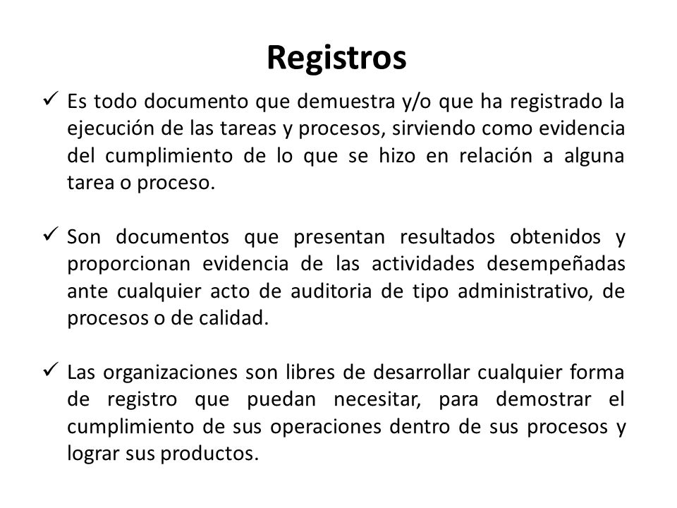 Es todo documento que demuestra y/o que ha registrado la ejecución de las tareas y procesos, sirviendo como evidencia del cumplimiento de lo que se hi