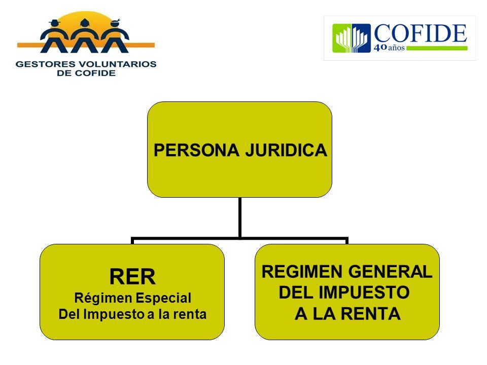 PERSONA JURIDICA RER Régimen Especial Del Impuesto a la renta REGIMEN GENERAL DEL IMPUESTO A LA RENTA