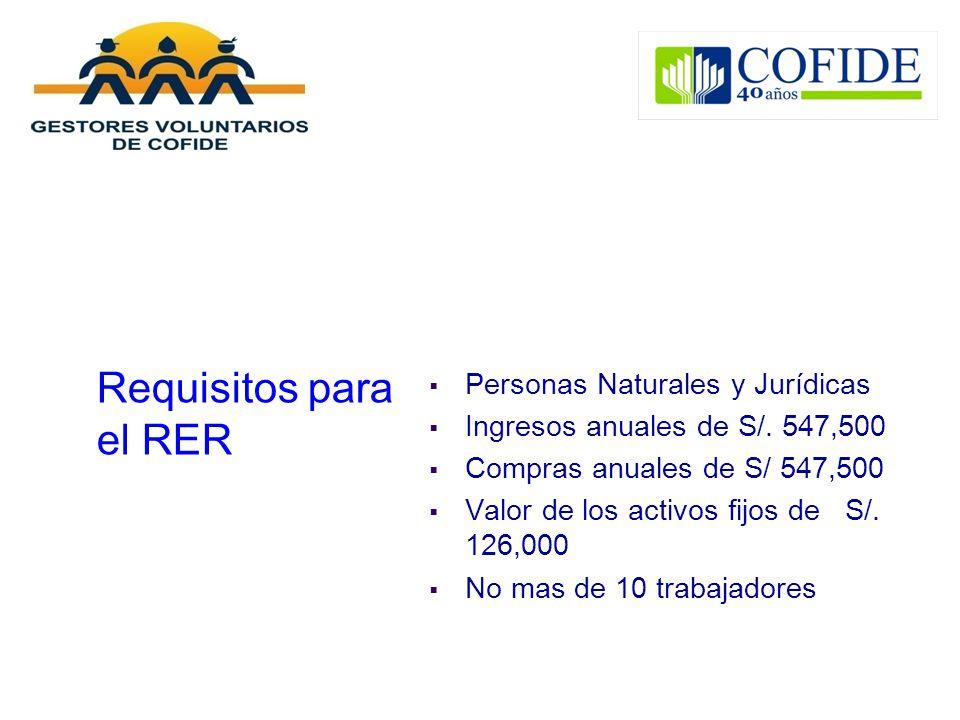 Requisitos para el RER Personas Naturales y Jurídicas Ingresos anuales de S/. 547,500 Compras anuales de S/ 547,500 Valor de los activos fijos de S/.