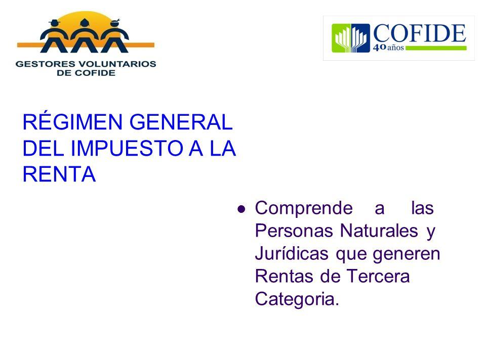 RÉGIMEN GENERAL DEL IMPUESTO A LA RENTA Comprende a las Personas Naturales y Jurídicas que generen Rentas de Tercera Categoria.