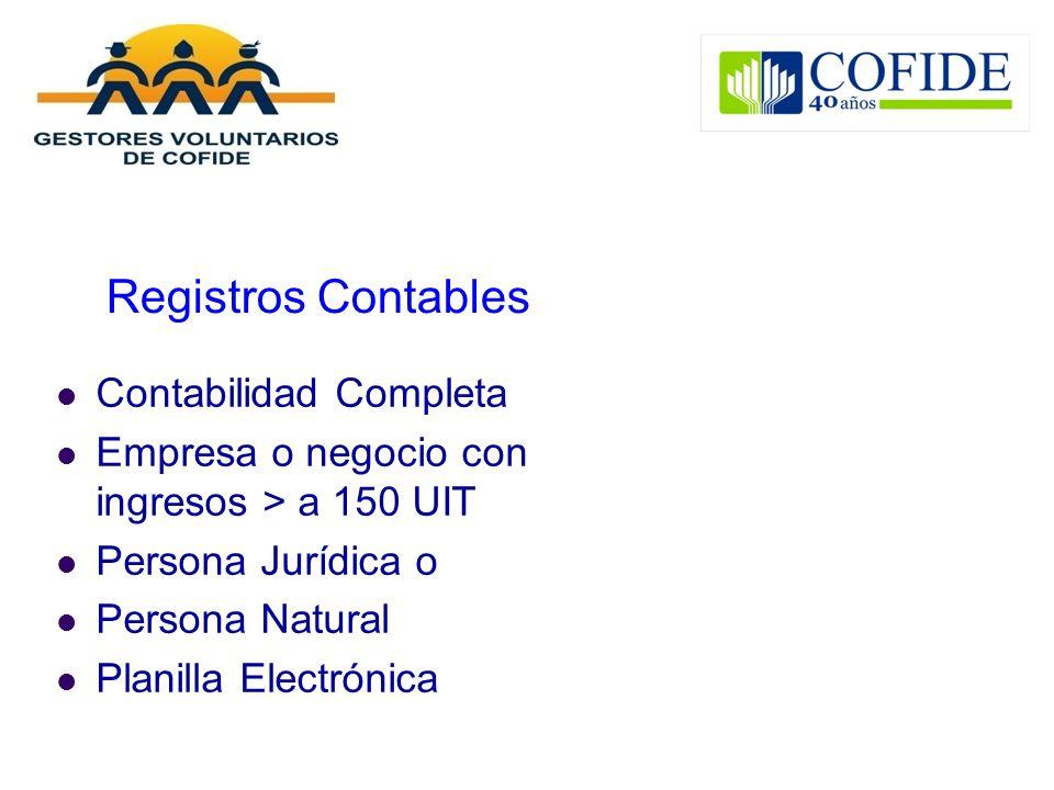 Registros Contables Contabilidad Completa Empresa o negocio con ingresos > a 150 UIT Persona Jurídica o Persona Natural Planilla Electrónica