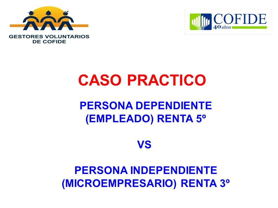CASO PRACTICO PERSONA DEPENDIENTE (EMPLEADO) RENTA 5º VS PERSONA INDEPENDIENTE (MICROEMPRESARIO) RENTA 3º