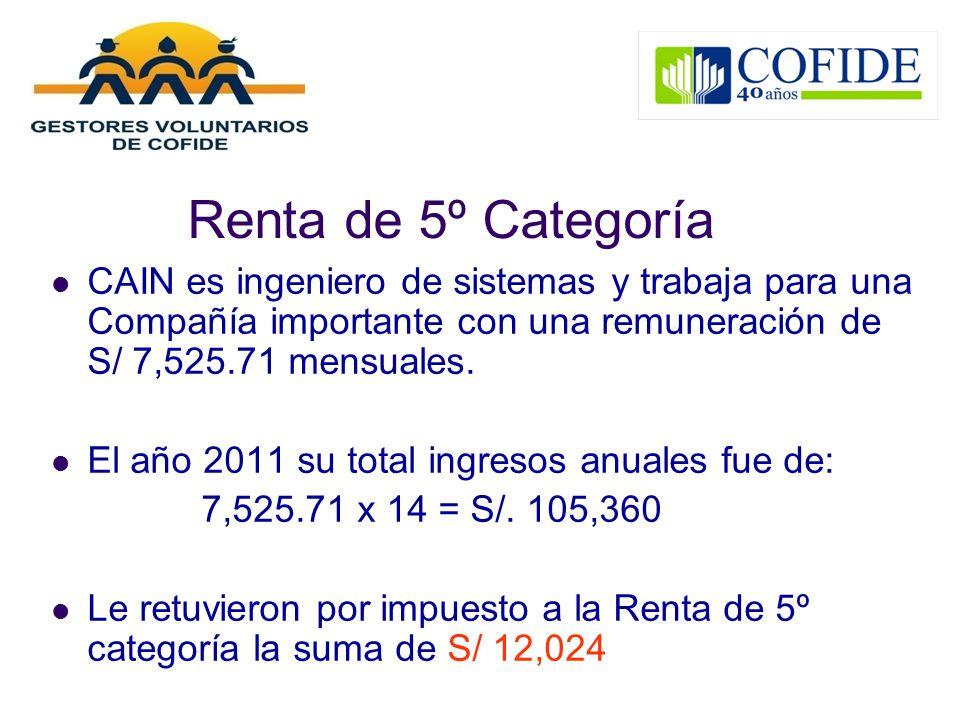 Renta de 5º Categoría CAIN es ingeniero de sistemas y trabaja para una Compañía importante con una remuneración de S/ 7,525.71 mensuales. El año 2011
