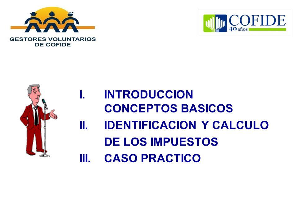 I.INTRODUCCION CONCEPTOS BASICOS II.IDENTIFICACION Y CALCULO DE LOS IMPUESTOS III.CASO PRACTICO