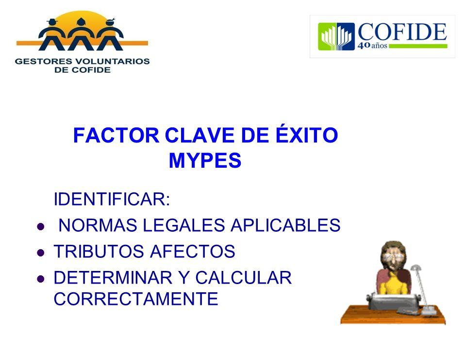 FACTOR CLAVE DE ÉXITO MYPES IDENTIFICAR: NORMAS LEGALES APLICABLES TRIBUTOS AFECTOS DETERMINAR Y CALCULAR CORRECTAMENTE