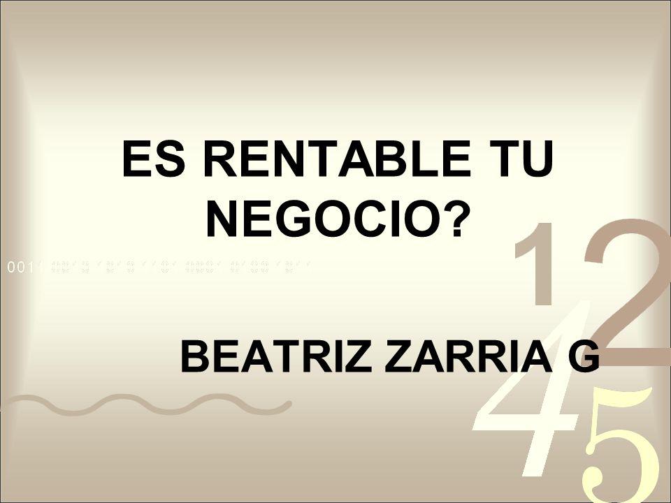ES RENTABLE TU NEGOCIO? BEATRIZ ZARRIA G