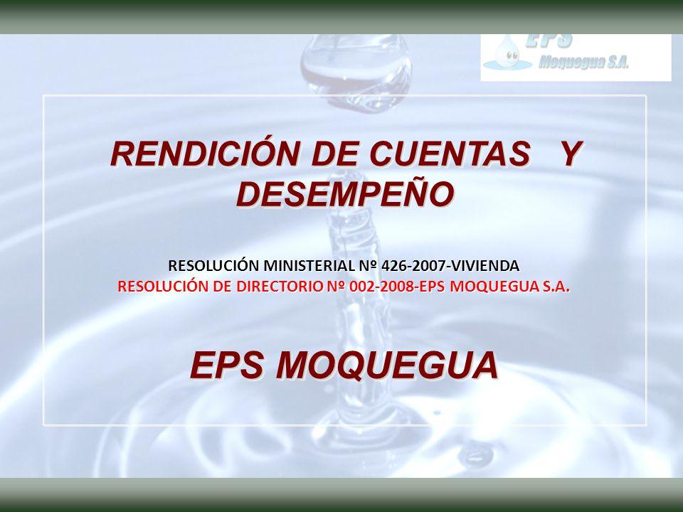RENDICIÓN DE CUENTAS Y DESEMPEÑO RESOLUCIÓN MINISTERIAL Nº 426-2007-VIVIENDA RESOLUCIÓN DE DIRECTORIO Nº 002-2008-EPS MOQUEGUA S.A.