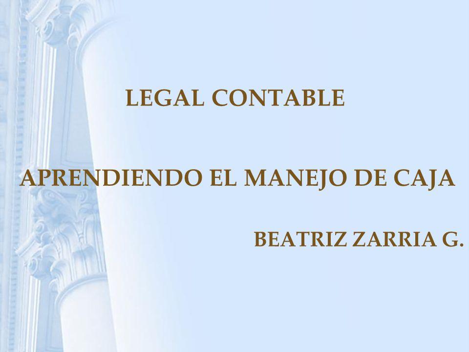 LEGAL CONTABLE APRENDIENDO EL MANEJO DE CAJA BEATRIZ ZARRIA G.