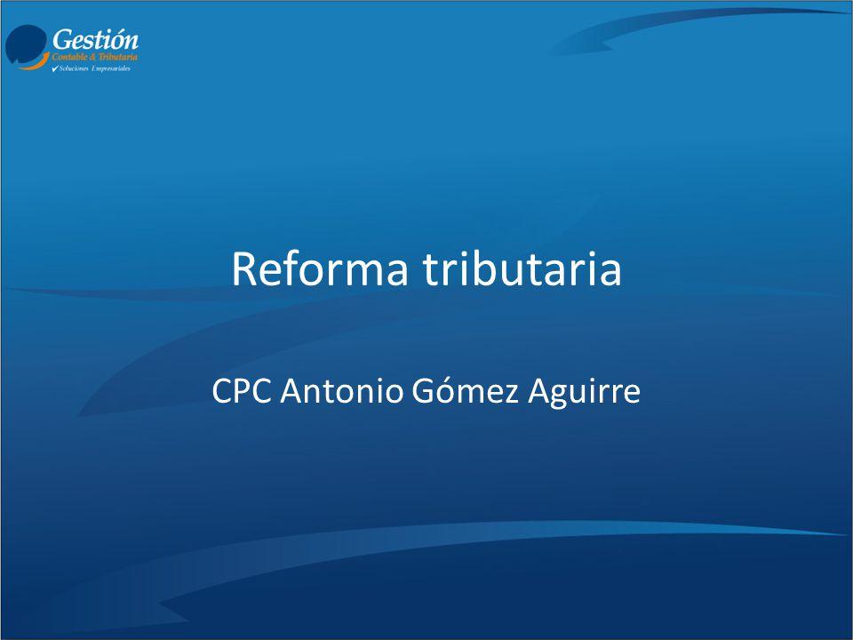 Reforma tributaria CPC Antonio Gómez Aguirre