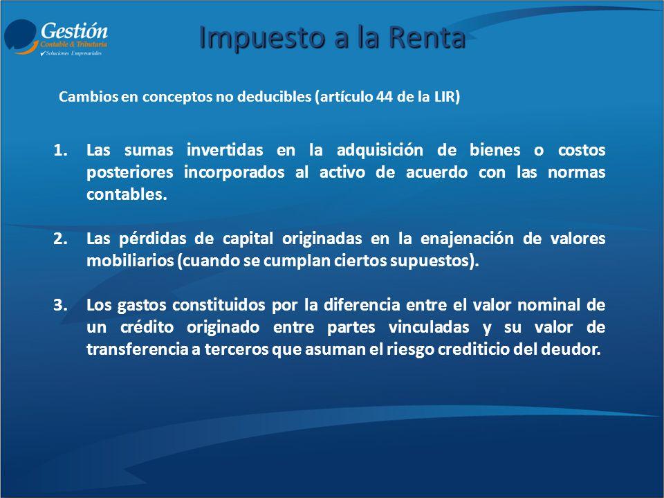 Impuesto a la Renta 1.Las sumas invertidas en la adquisición de bienes o costos posteriores incorporados al activo de acuerdo con las normas contables