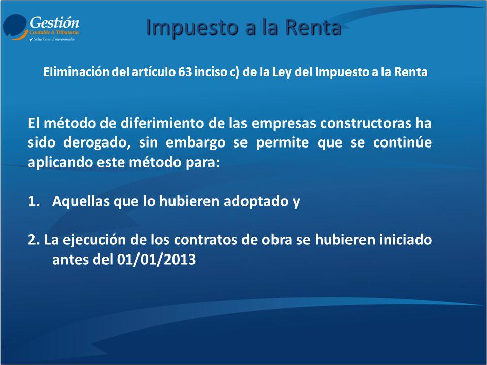 Impuesto a la Renta El método de diferimiento de las empresas constructoras ha sido derogado, sin embargo se permite que se continúe aplicando este mé