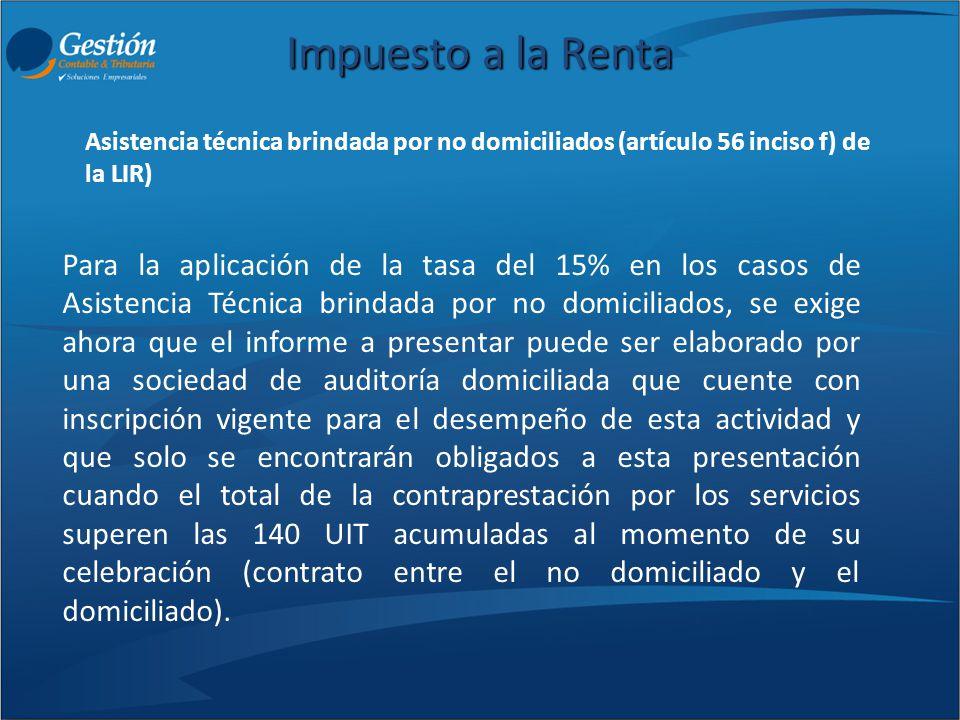 Impuesto a la Renta Para la aplicación de la tasa del 15% en los casos de Asistencia Técnica brindada por no domiciliados, se exige ahora que el infor