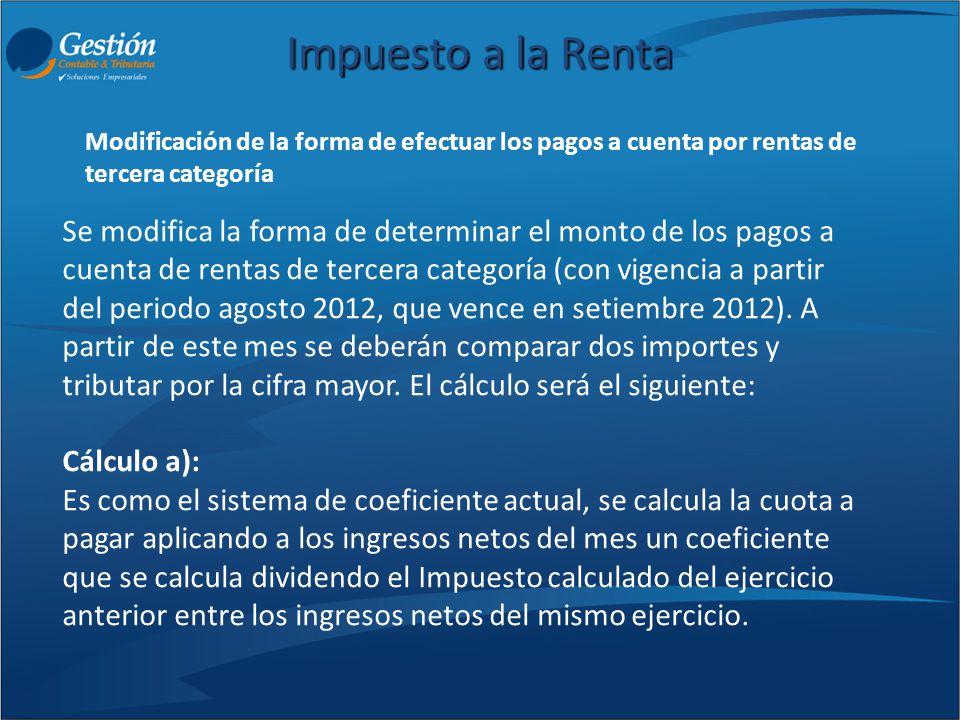 Impuesto a la Renta Se modifica la forma de determinar el monto de los pagos a cuenta de rentas de tercera categoría (con vigencia a partir del period