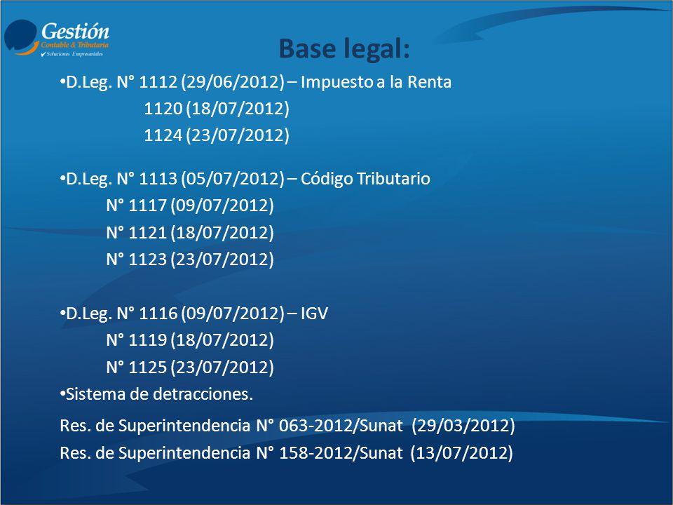 Base legal: D.Leg. N° 1112 (29/06/2012) – Impuesto a la Renta 1120 (18/07/2012) 1124 (23/07/2012) D.Leg. N° 1113 (05/07/2012) – Código Tributario N° 1