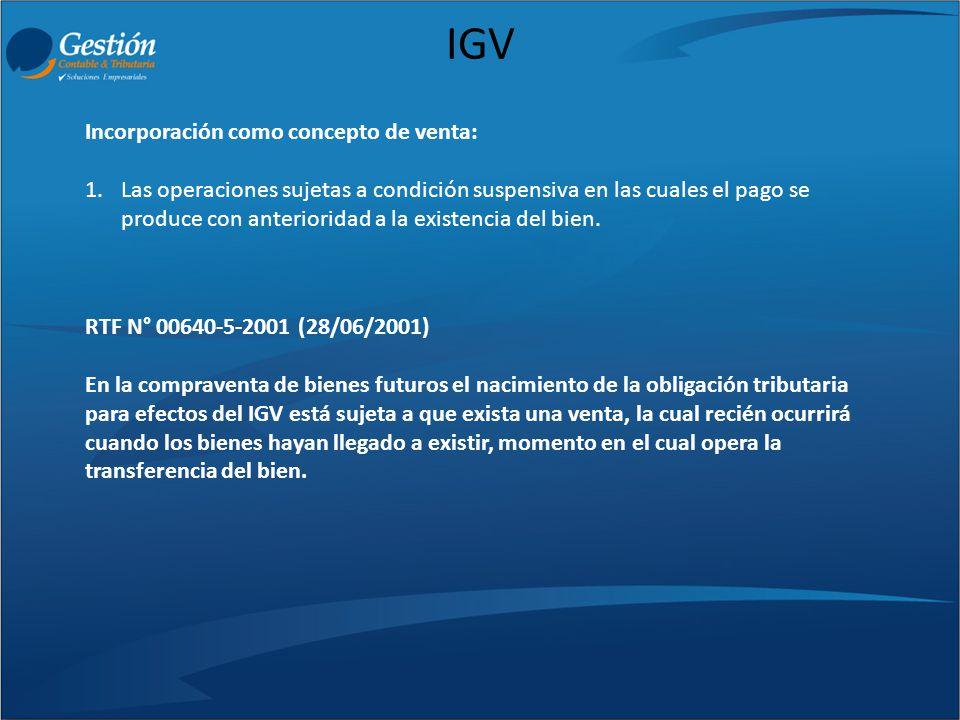 IGV Incorporación como concepto de venta: 1.Las operaciones sujetas a condición suspensiva en las cuales el pago se produce con anterioridad a la exis