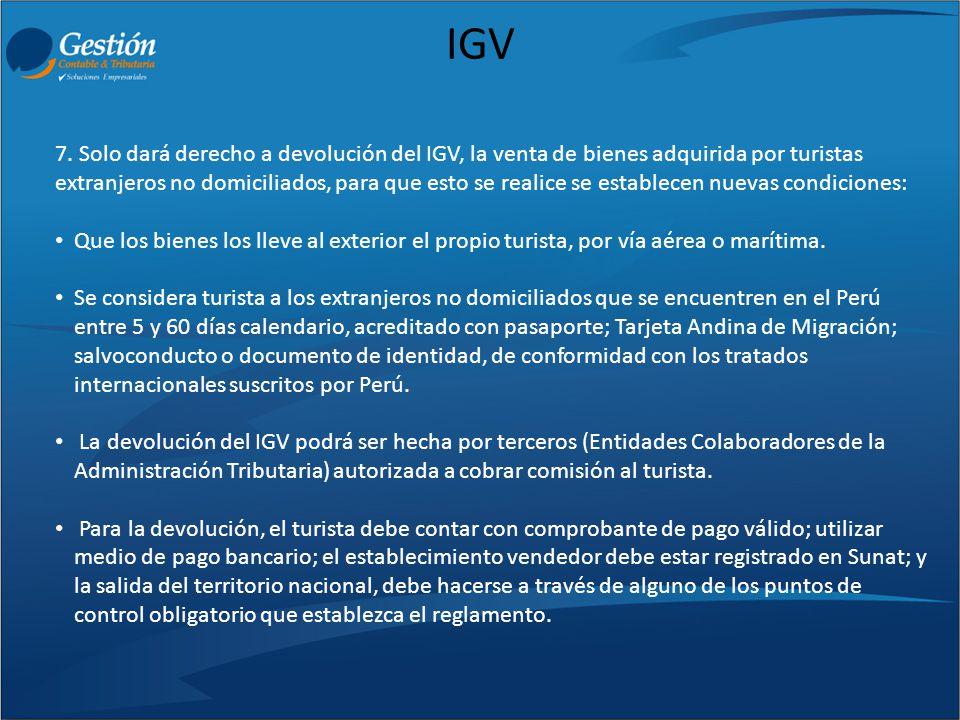 IGV 7. Solo dará derecho a devolución del IGV, la venta de bienes adquirida por turistas extranjeros no domiciliados, para que esto se realice se esta